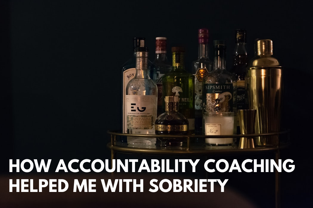 How Accountability Coaching Helped Me With Sobriety