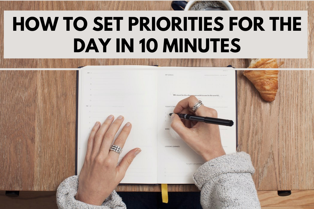 How to Set Priorities for the Day in 10 Minutes