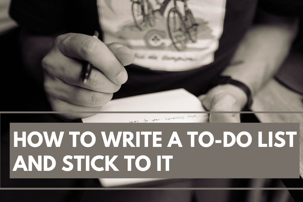 How to Write A To-Do List and Stick toIt