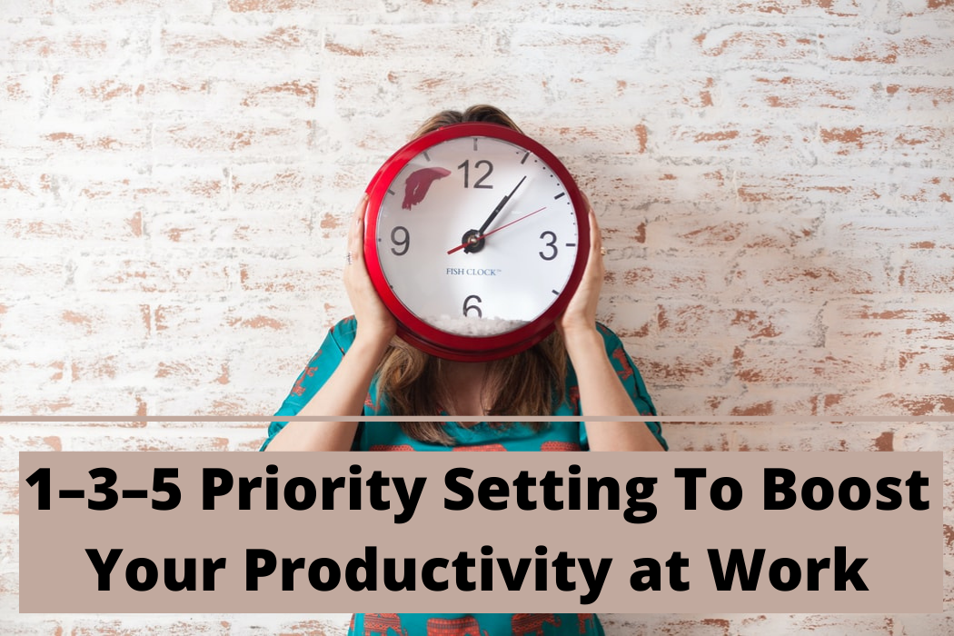 Everything You Need To Know About Using 1–3–5 Priority Setting To Boost Your Productivity atWork
