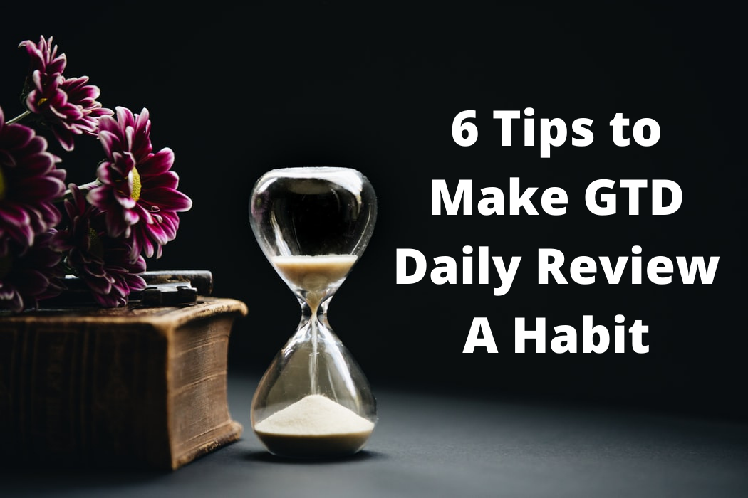 6 Tips to Make GTD Daily Review AHabit