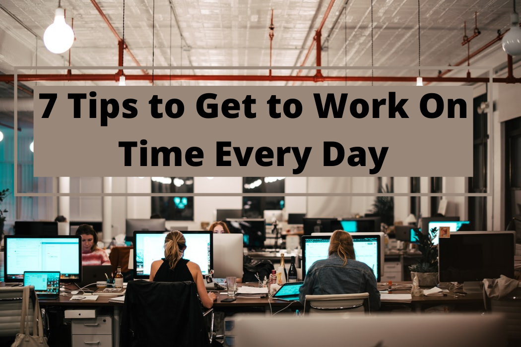 7 Tips to Get to Work On Time EveryDay