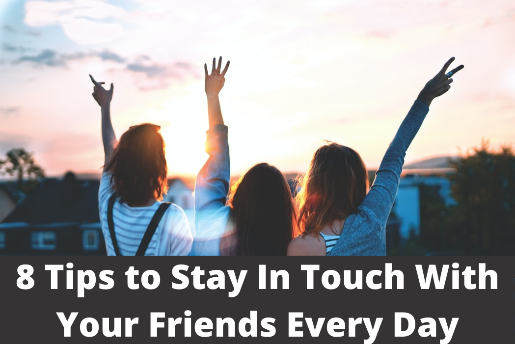 8 Tips to Stay In Touch With Your Friends EveryDay