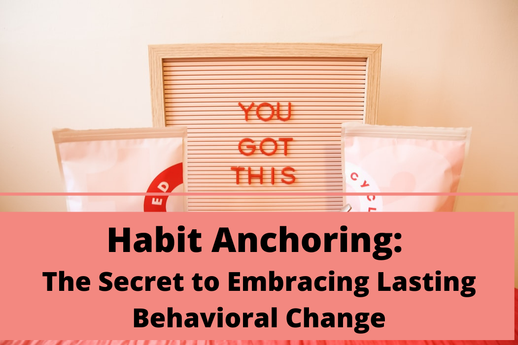 Habit Anchoring: The Secret to Embracing Lasting Behavioral Change