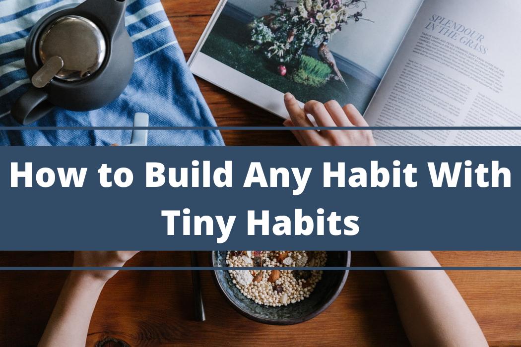 How to Build Any Habit With TinyHabits