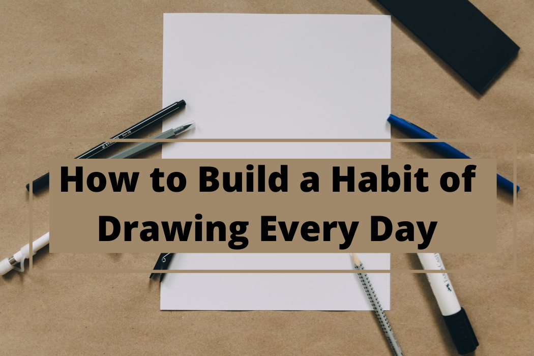 How to Build a Habit of Drawing EveryDay
