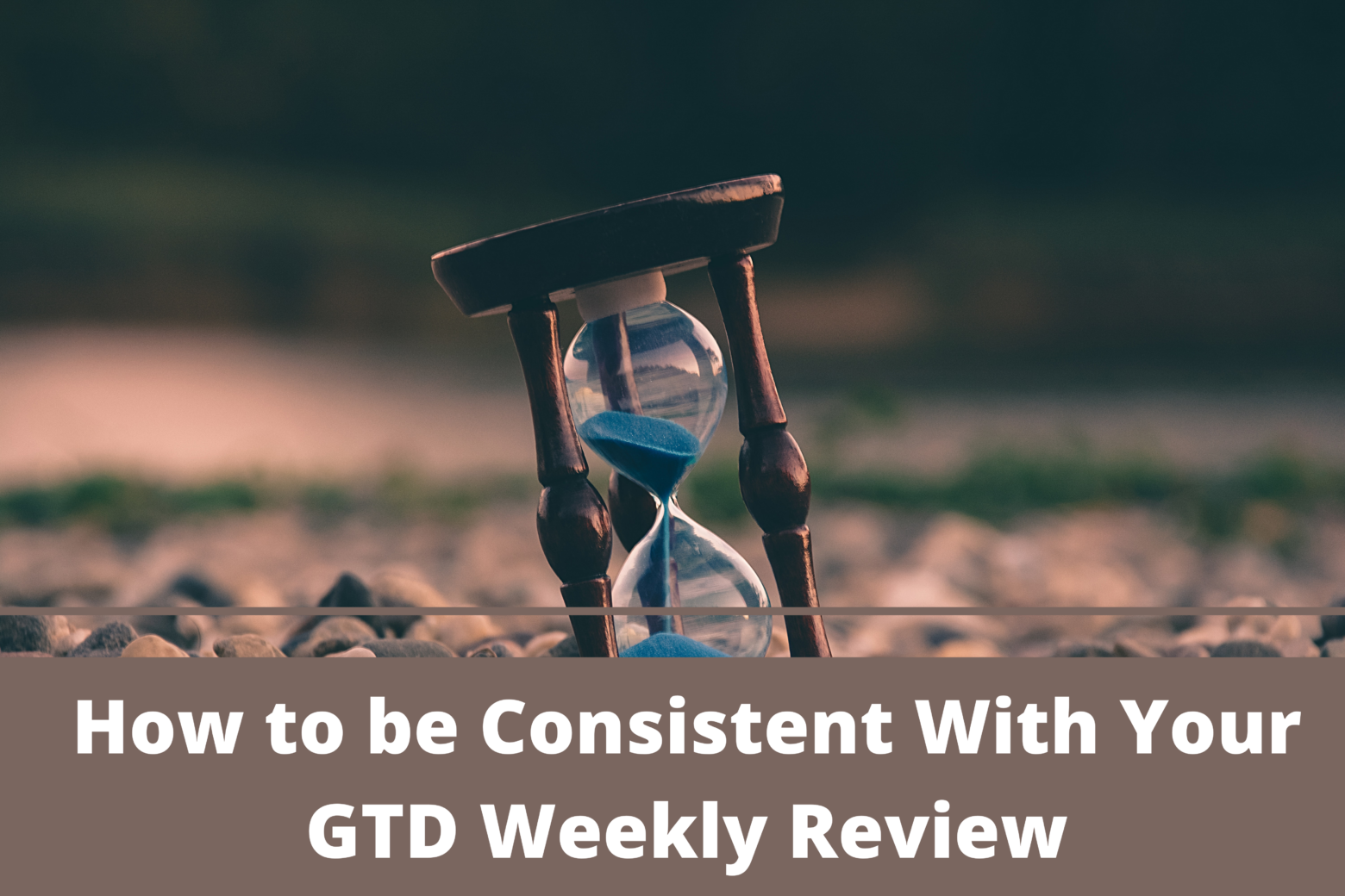 How to be Consistent With Your GTD WeeklyReview