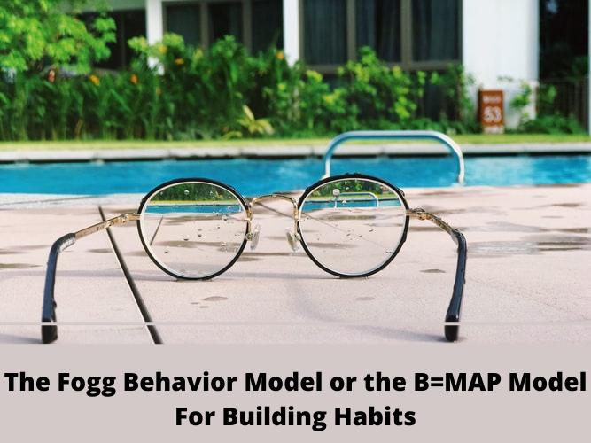The Fogg Behavior Model or the B=MAP Model For BuildingHabits