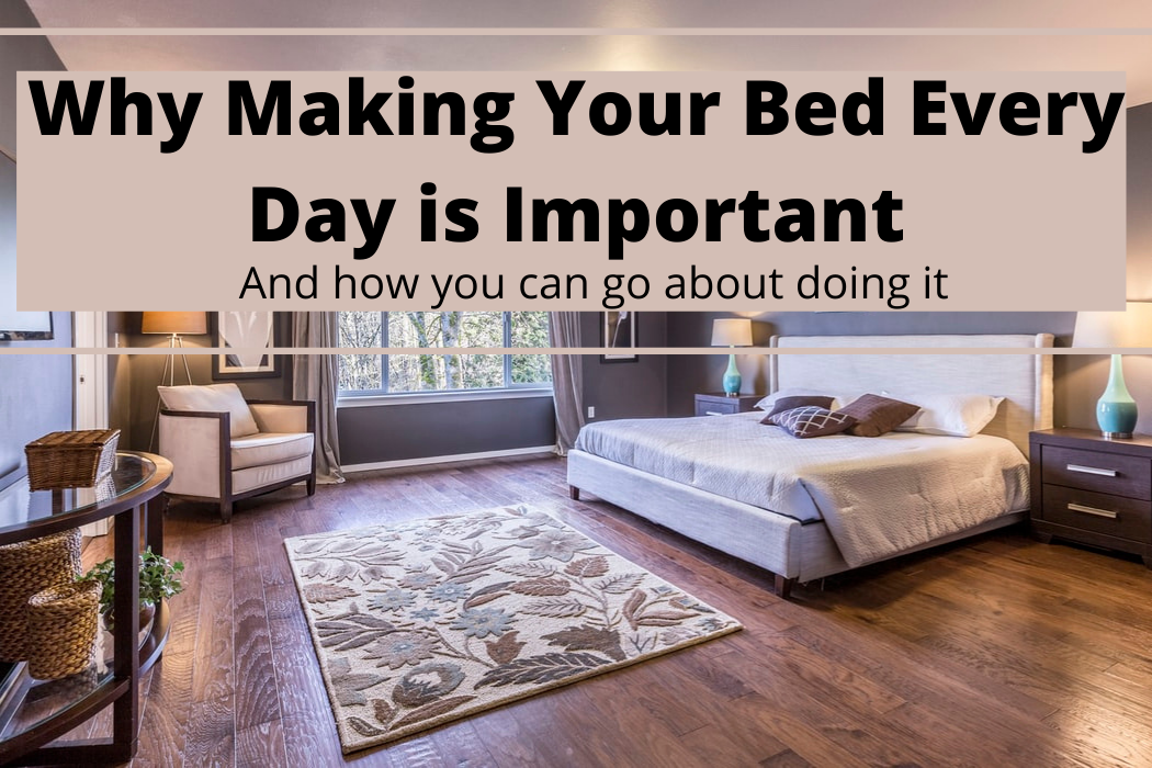 Why Making Your Bed Every Day is Important