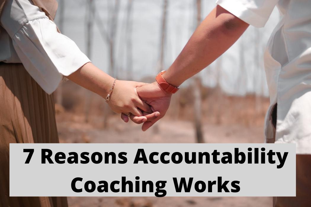 7 Reasons Accountability CoachingWorks
