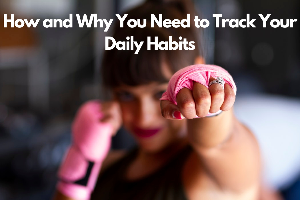 How and Why You Need to Track Your DailyHabits