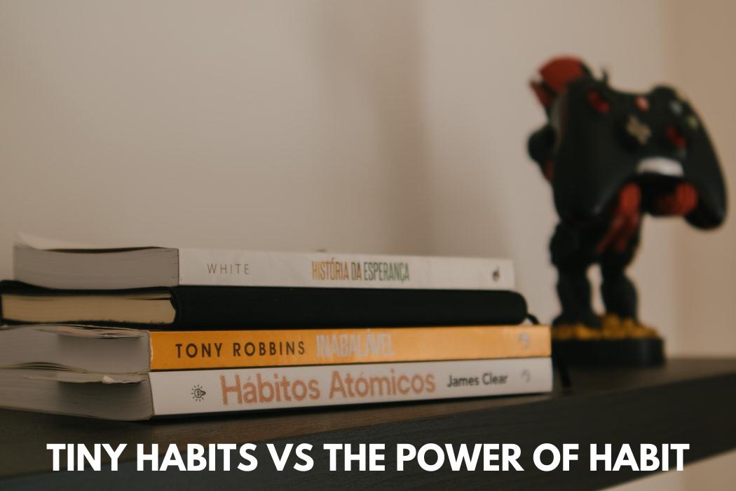 Tiny Habits vs The Power ofHabits