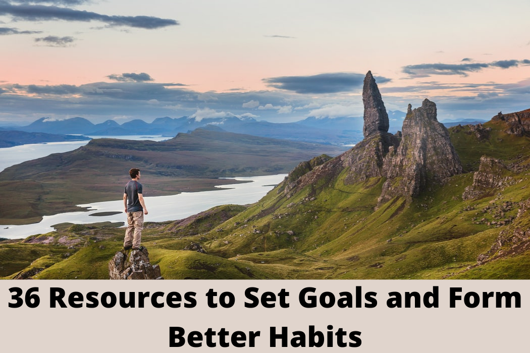 36 Resources to Set Goals and Form BetterHabits