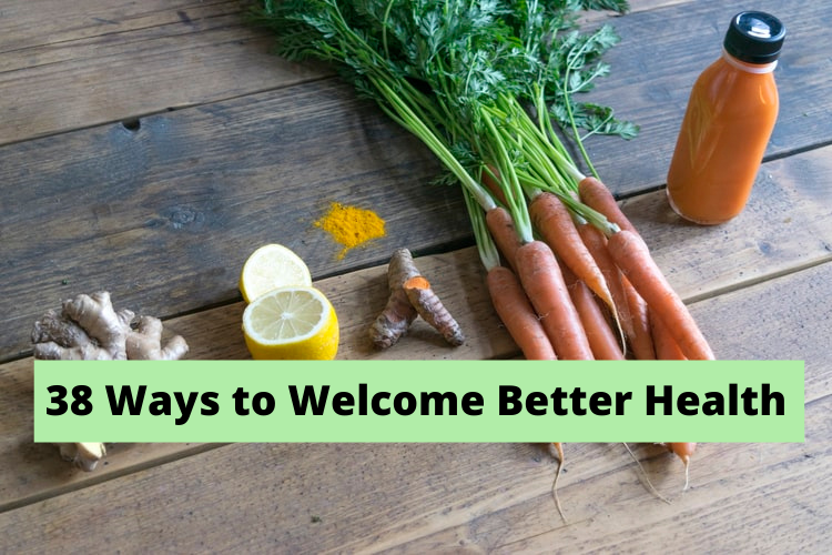 38 Ways to Welcome Better Health