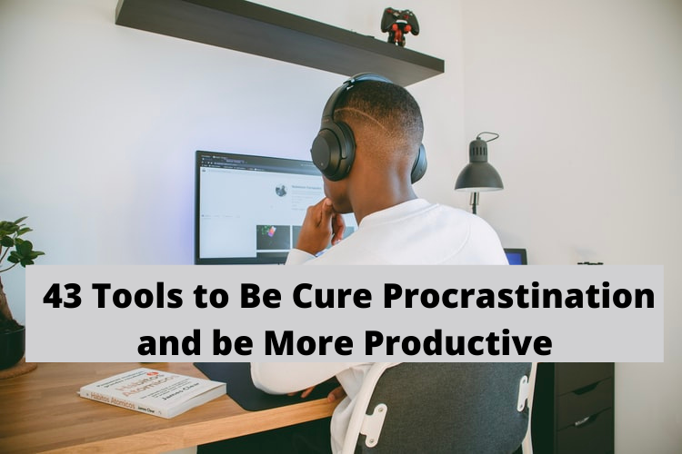 43 Tools to Be Cure Procrastination and be More Productive